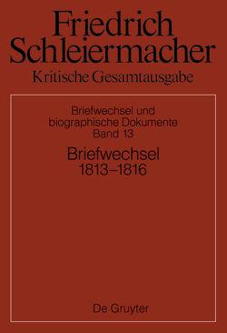 Friedrich Schleiermacher: Kritische Gesamtausgabe. Briefwechsel und… / Briefwechsel 1813-1816 von Gerber,  Simon, Schmidt,  Sarah