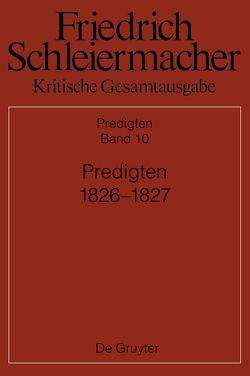 Friedrich Schleiermacher: Kritische Gesamtausgabe. Predigten / Predigten 1826-1827 von Bauer,  Brinja, Brucker,  Ralph, Pietsch,  Michael, Schmid,  Dirk, Weiland,  Patrick