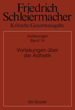 Friedrich Schleiermacher: Kritische Gesamtausgabe. Vorlesungen / Vorlesungen über die Ästhetik von Kelm,  Holden