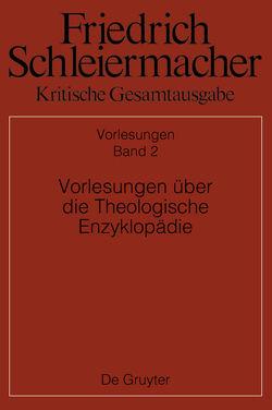 Friedrich Schleiermacher: Kritische Gesamtausgabe. Vorlesungen / Vorlesungen über die Theologische Enzyklopädie (1804/05) von Rößler,  Martin, Schmid,  Dirk
