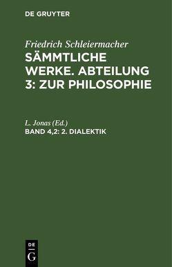Friedrich Schleiermacher: Sämmtliche Werke. Abteilung 3: Zur Philosophie / 2. Dialektik von Jonas,  L.