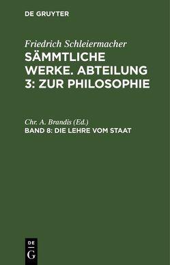 Friedrich Schleiermacher: Sämmtliche Werke. Abteilung 3: Zur Philosophie / Die Lehre vom Staat von Brandis,  Chr. A.