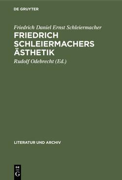 Friedrich Schleiermachers Ästhetik von Odebrecht,  Rudolf, Schleiermacher,  Friedrich Daniel Ernst