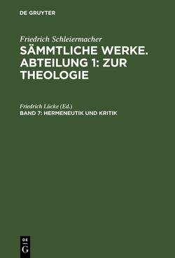 Friedrich Schleiermacher: Sämmtliche Werke. Abteilung 1: Zur Theologie / Hermeneutik und Kritik von Lücke,  Friedrich