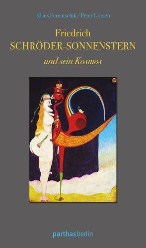 Friedrich Schröder-Sonnenstern und sein Kosmos von Ferentschik,  Klaus, Gorsen,  Peter