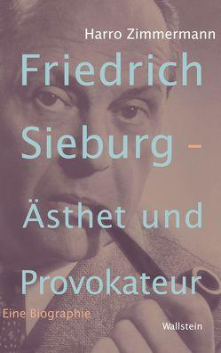 Friedrich Sieburg – Ästhet und Provokateur von Zimmermann,  Harro