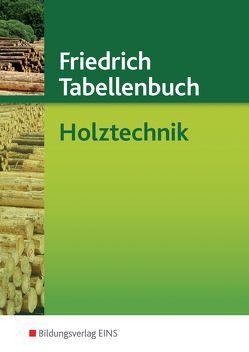 Friedrich Tabellenbuch Holztechnik / Friedrich Tabellenbuch von Beermann,  Werner, Labude,  Ulrich, Lohse,  Peter, Scheurmann,  Martin, Soder,  Armin, Wiedemann,  Hans-Jörg