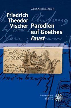 Friedrich Theodor Vischer – Parodien auf Goethes 'Faust' von Reck,  Alexander
