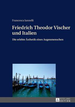 Friedrich Theodor Vischer und Italien von Iannelli,  Francesca