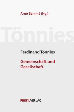 Friedrich Tönnies: Gemeinschaft und Gesellschaft. von Bammé,  Arno, Tönnies,  Ferdinand