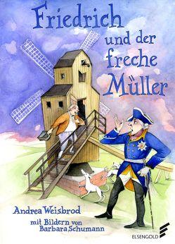 Friedrich und der freche Müller von Schumann,  Barbara, Weisbrod,  Andrea