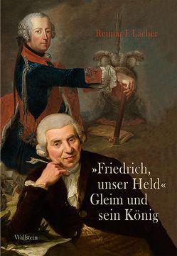 »Friedrich, unser Held« – Gleim und sein König von Lacher,  Reimar F.