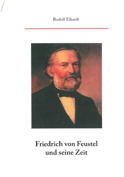 Friedrich von Feustel und seine Zeit von Elhardt,  Rudolf