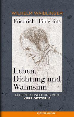 Friedrich Hölderlins Leben, Dichtung und Wahnsinn von Oesterle,  Kurt, Waiblinger,  Wilhelm