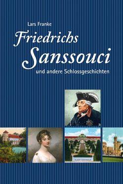 Friedrichs Sanssouci und andere Schlossgeschichten von Franke,  Lars