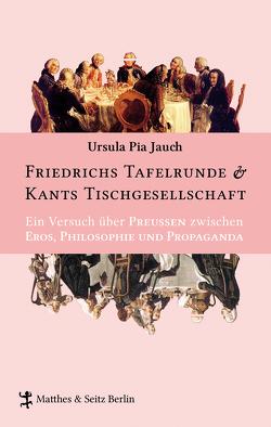 Friedrichs Tafelrunde & Kants Tischgesellschaft von Jauch,  Ursula Pia
