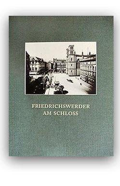 FRIEDRICHSWERDER AM SCHLOSS von Leibfried,  Jürgen, Preußen,  Christa von, Staudinger,  Michael, Uebel,  Lothar