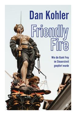 Friendly Fire von Kohler,  Dan