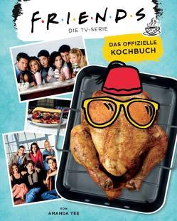Friends: Die TV-Serie: Das offizielle Kochbuch von Hahn,  Claudia, Yee,  Amanda Nicole