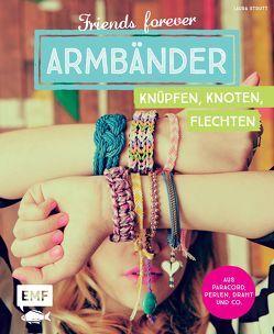 Friends forever – Armbänder knüpfen, knoten, flechten von Strutt,  Laura