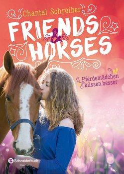 Friends & Horses – Pferdemädchen küssen besser von Schreiber,  Chantal