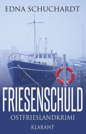 Friesenschuld. Ostfrieslandkrimi von Schuchardt,  Edna