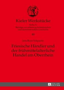 Friesische Händler und der frühmittelalterliche Handel am Oberrhein von Volquartz,  Jens Boye