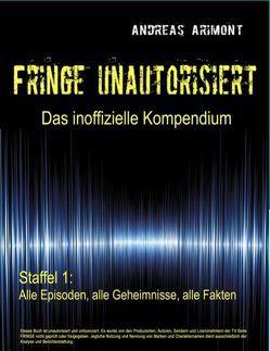Fringe unautorisiert – Das inoffizielle Kompendium Staffel 1: Alle Episoden, alle Geheimnisse, alle Fakten von Arimont,  Andreas