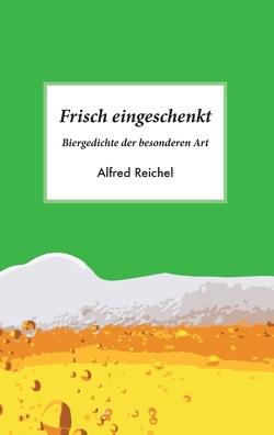 Frisch eingeschenkt von Reichel,  Alfred