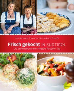 Frisch gekocht in Südtirol von Mahlknecht Stampfer,  Veronika, Reichhalter Prader,  Maria