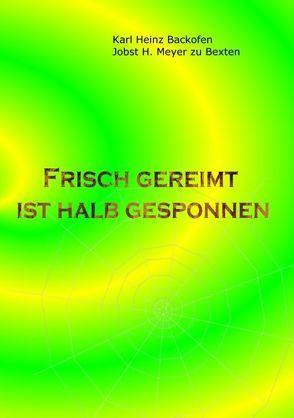 Frisch gereimt ist halb gesponnen von Backofen,  Karl Heinz, Meyer zu Bexten,  Jobst H.