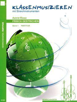 Frisch gestrichen. Klassenmusizieren mit Streichinstrumenten / Frisch gestrichen (Band 1), Partitur von Riese,  Astrid