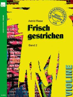 Frisch gestrichen. Klassenmusizieren mit Streichinstrumenten / Violine von Riese,  Astrid