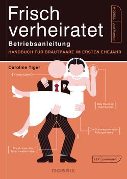 Frisch verheiratet – Betriebsanleitung von Tiger,  Caroline, Tschöpe,  Annika