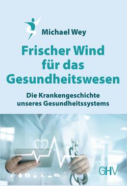 Frischer Wind für das Gesundheitswesen von Wey,  Michael