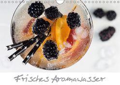 Frisches Aromawasser (Wandkalender 2018 DIN A4 quer) von Schlossherr,  Xenia
