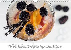 Frisches Aromawasser (Wandkalender 2019 DIN A4 quer) von Schlossherr,  Xenia