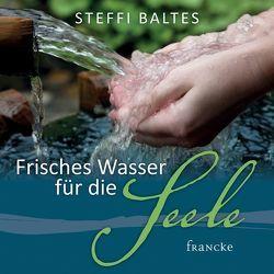 Frisches Wasser für die Seele von Baltes,  Steffi