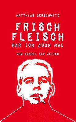 Frischfleisch war ich auch mal von Gerschwitz,  Matthias