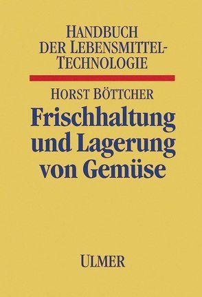 Frischhaltung und Lagerung von Gemüse von Böttcher,  Horst