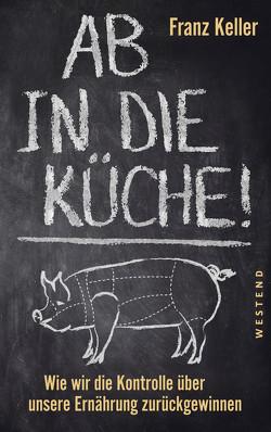 Ab in die Küche! von Keller,  Franz