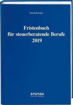 Fristenbuch für steuerberatende Berufe 2019 von Kamps,  Heinz-Willi, Streck,  Michael
