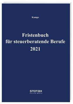 Fristenbuch für steuerberatende Berufe 2021 von Kamps,  Heinz-Willi