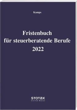 Fristenbuch für steuerberatende Berufe 2022 von Kamps,  Heinz-Willi