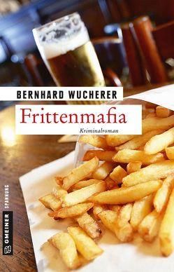 Frittenmafia von Wucherer,  Bernhard