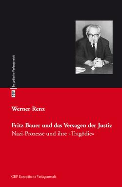 Fritz Bauer und das Versagen der Justiz von Renz,  Werner