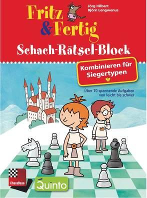 Fritz & Fertig Schach-Rätsel-Block: Kombinieren für Siegertypen von Hilbert,  Jörg, Lengwenus,  Björn
