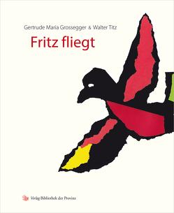 Fritz fliegt von Grossegger,  Gertrude Maria, Titz,  Walter