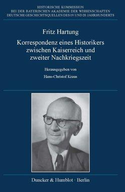 Fritz Hartung – Korrespondenz eines Historikers zwischen Kaiserreich und zweiter Nachkriegszeit. von Kraus,  Hans-Christof