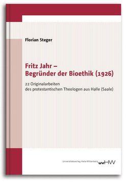 Fritz Jahr – Begründer der Bioethik (1926) von Steger,  Florian